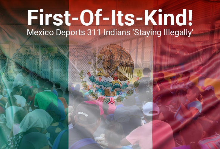 First-Of-Its-Kind! Mexico Deports 311 Indians 'Staying Illegally'